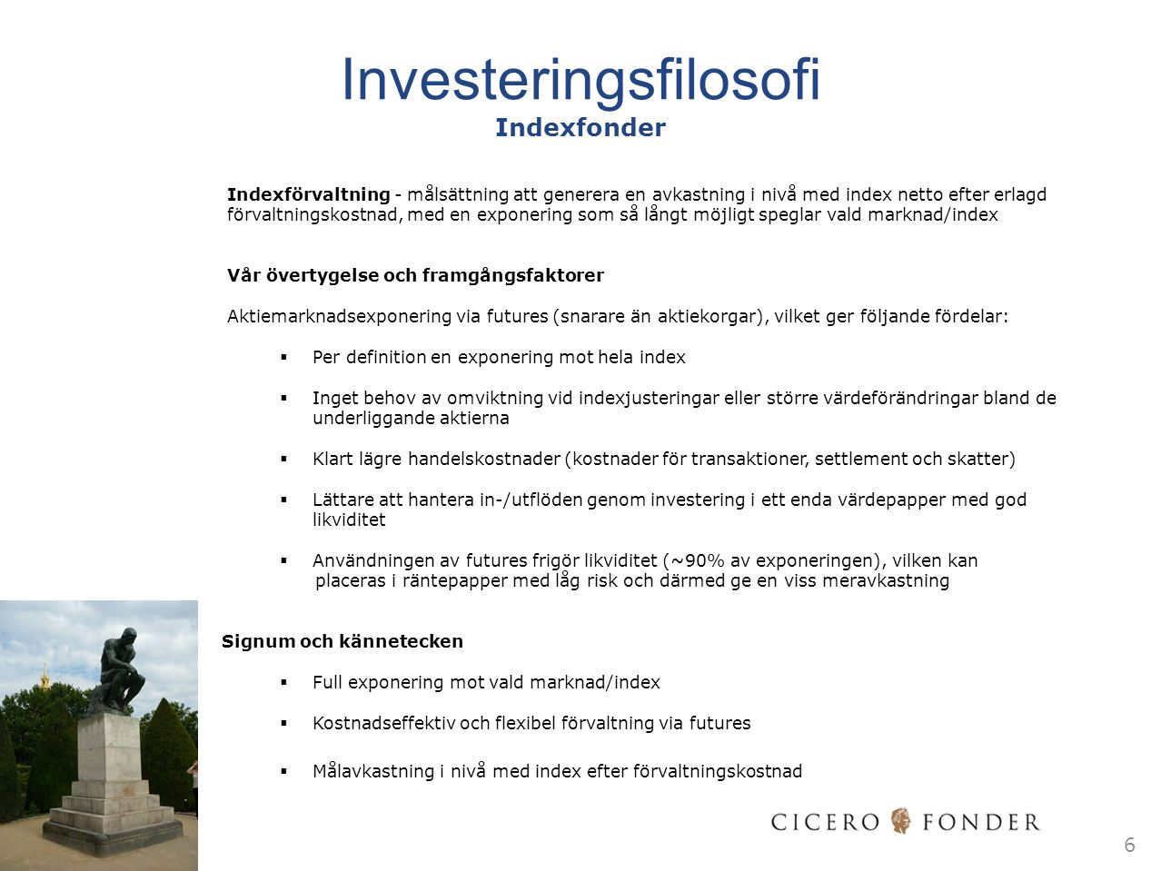 Investeringsfilosofi Indexfonder Indexförvaltning - målsättning att generera en avkastning i nivå med index netto efter erlagd förvaltningskostnad, me
