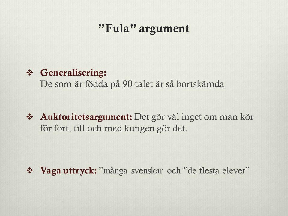 """""""Fula"""" argument  Generalisering: De som är födda på 90-talet är så bortskämda  Auktoritetsargument: Det gör väl inget om man kör för fort, till och"""