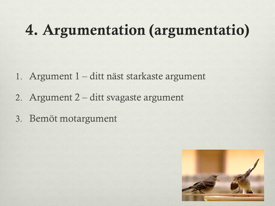 4. Argumentation (argumentatio) 1. Argument 1 – ditt näst starkaste argument 2. Argument 2 – ditt svagaste argument 3. Bemöt motargument
