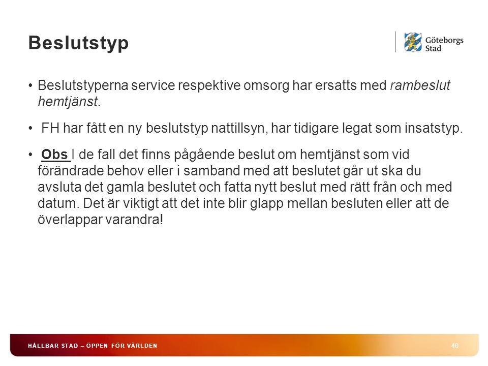 Beslutstyp 40 HÅLLBAR STAD – ÖPPEN FÖR VÄRLDEN Beslutstyperna service respektive omsorg har ersatts med rambeslut hemtjänst. FH har fått en ny besluts