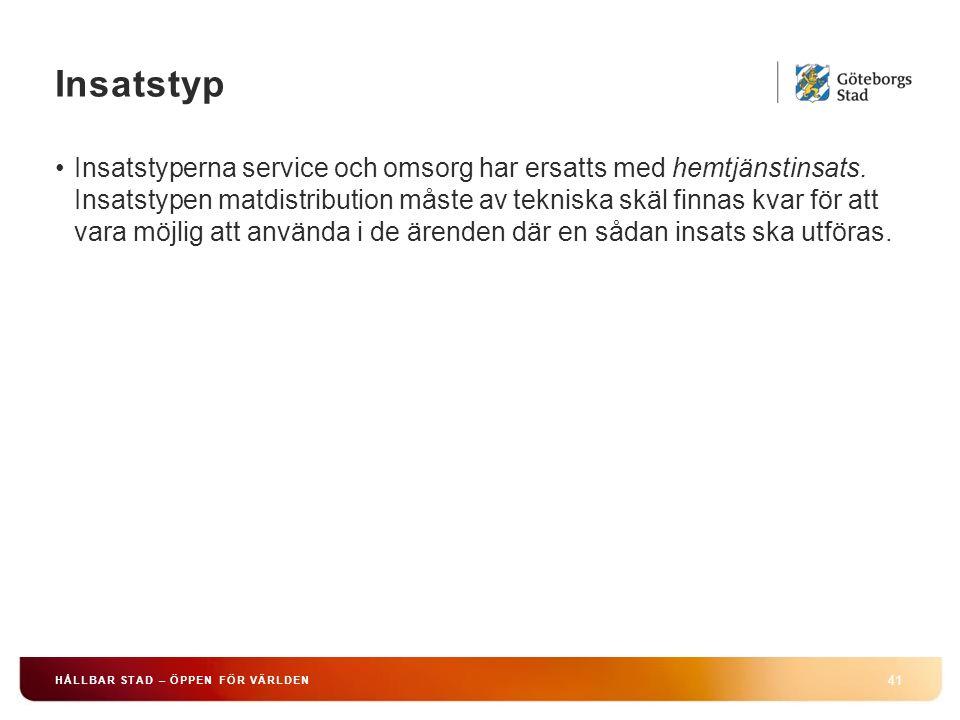 Insatstyp 41 HÅLLBAR STAD – ÖPPEN FÖR VÄRLDEN Insatstyperna service och omsorg har ersatts med hemtjänstinsats. Insatstypen matdistribution måste av t