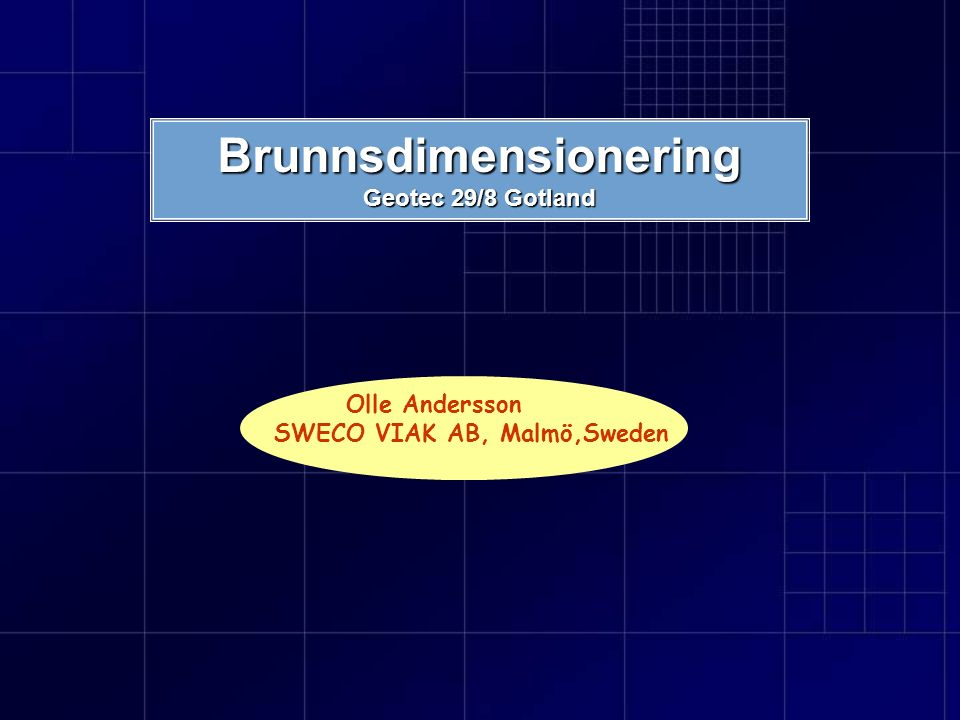 Brunnsdimensionering Geotec 29/8 Gotland Olle Andersson SWECO VIAK AB, Malmö,Sweden