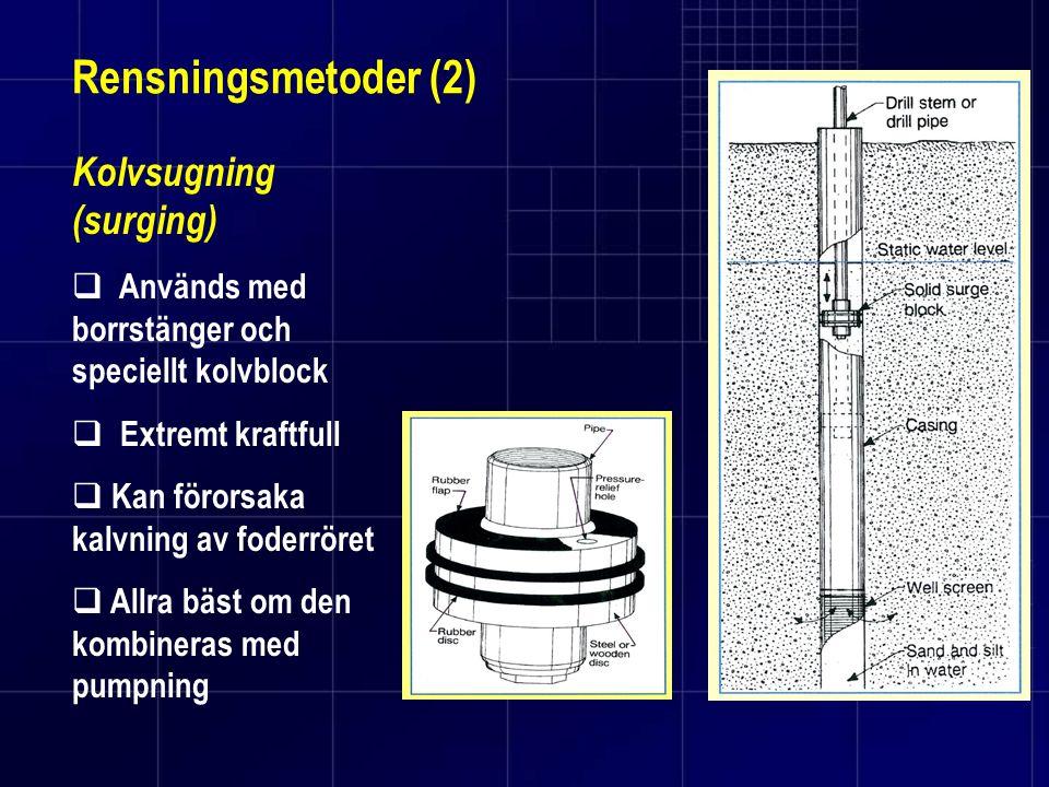 Rensningsmetoder (2) Kolvsugning (surging)  Används med borrstänger och speciellt kolvblock  Extremt kraftfull  Kan förorsaka kalvning av foderröre