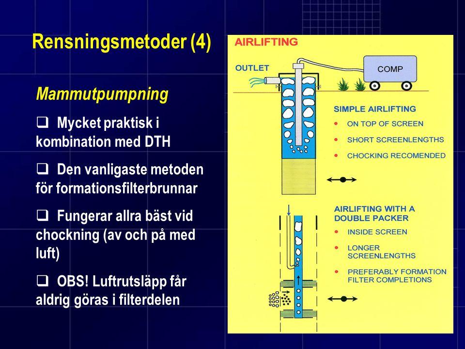 Rensningsmetoder (4) Mammutpumpning  Mycket praktisk i kombination med DTH  Den vanligaste metoden för formationsfilterbrunnar  Fungerar allra bäst