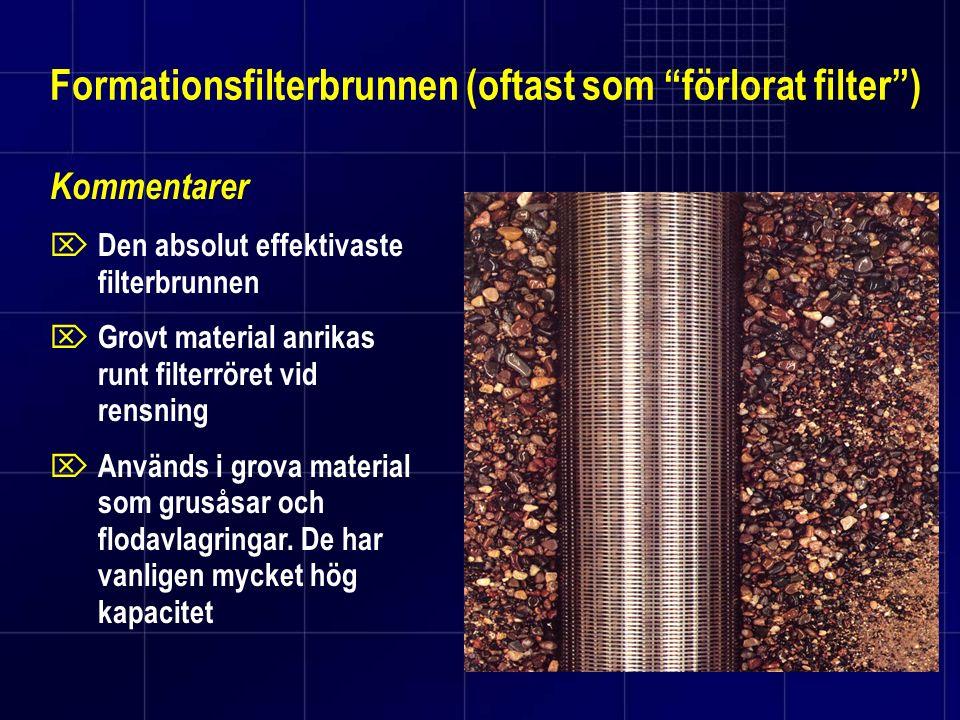 """Formationsfilterbrunnen (oftast som """"förlorat filter"""") Kommentarer  Den absolut effektivaste filterbrunnen  Grovt material anrikas runt filterröret"""