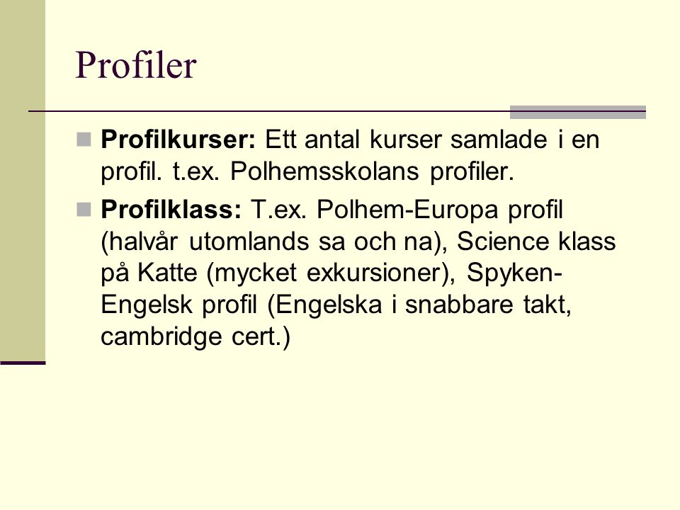 Profiler Profilkurser: Ett antal kurser samlade i en profil. t.ex. Polhemsskolans profiler. Profilklass: T.ex. Polhem-Europa profil (halvår utomlands