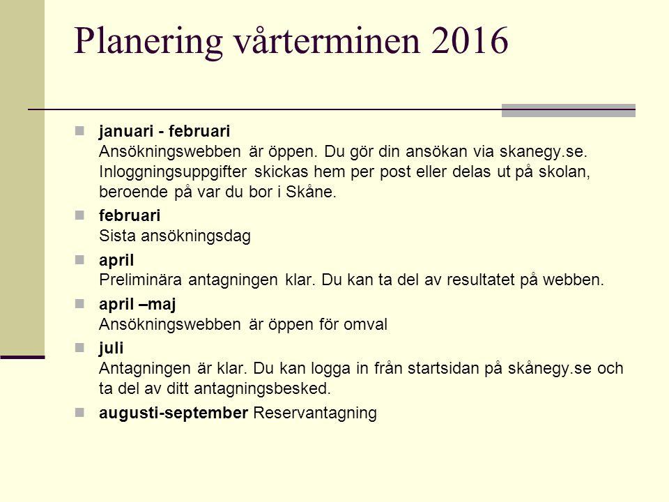 Planering vårterminen 2016 januari - februari Ansökningswebben är öppen. Du gör din ansökan via skanegy.se. Inloggningsuppgifter skickas hem per post