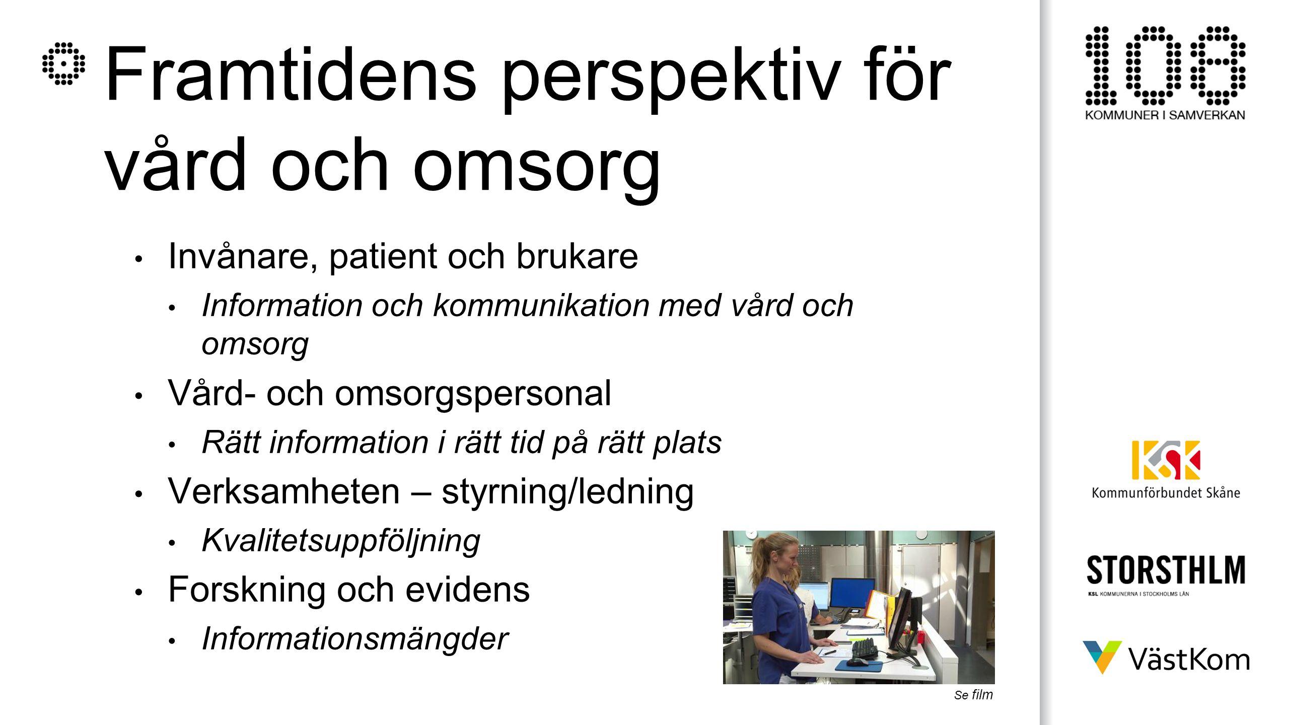Framtidens perspektiv för vård och omsorg Invånare, patient och brukare Information och kommunikation med vård och omsorg Vård- och omsorgspersonal Rä