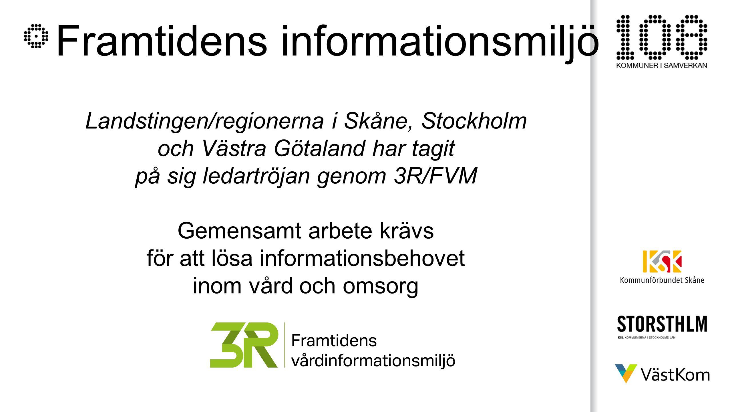 Framtidens informationsmiljö Landstingen/regionerna i Skåne, Stockholm och Västra Götaland har tagit på sig ledartröjan genom 3R/FVM Gemensamt arbete