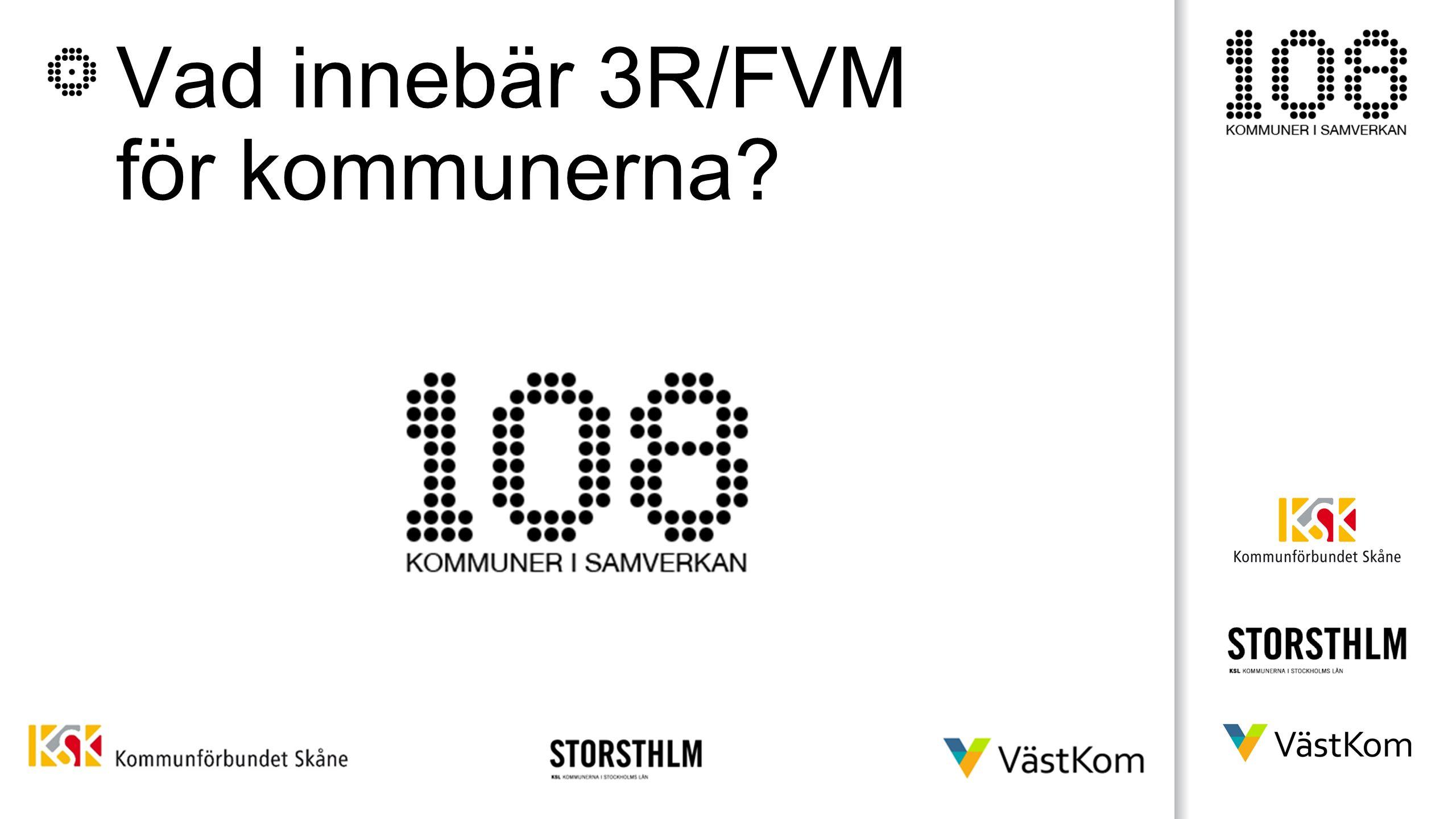 Vad innebär 3R/FVM för kommunerna?