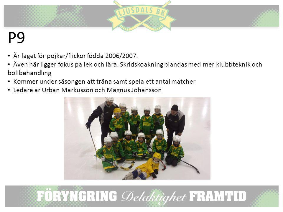 P9 Är laget för pojkar/flickor födda 2006/2007. Även här ligger fokus på lek och lära.