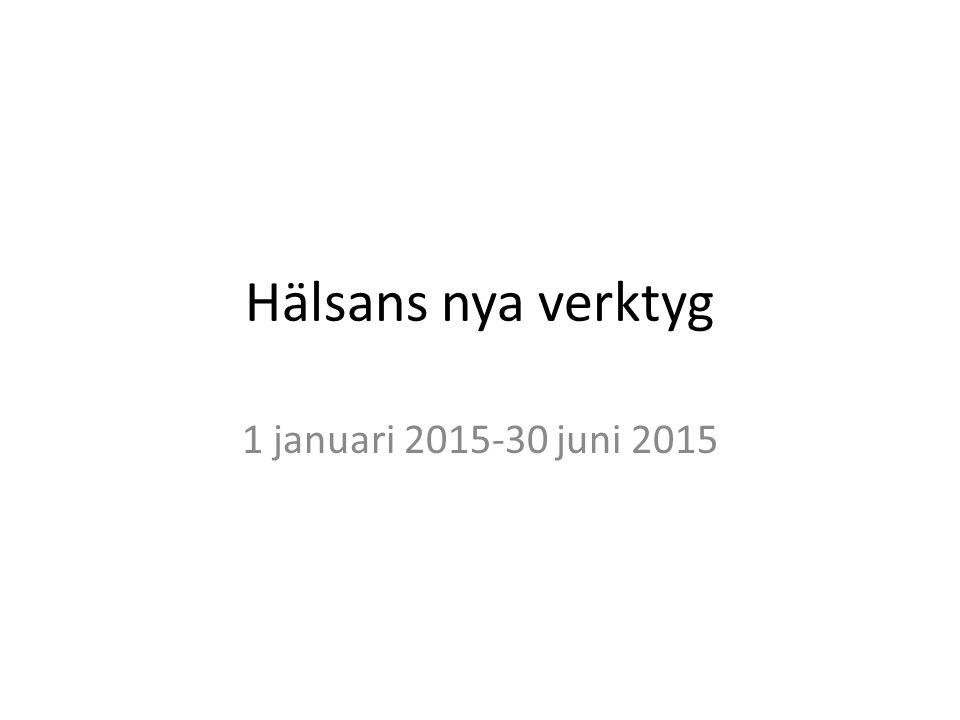 Hälsans nya verktyg 1 januari 2015-30 juni 2015