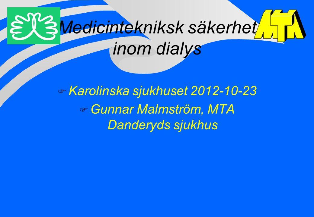 Medicintekniksk säkerhet inom dialys F Karolinska sjukhuset 2012-10-23 F Gunnar Malmström, MTA Danderyds sjukhus