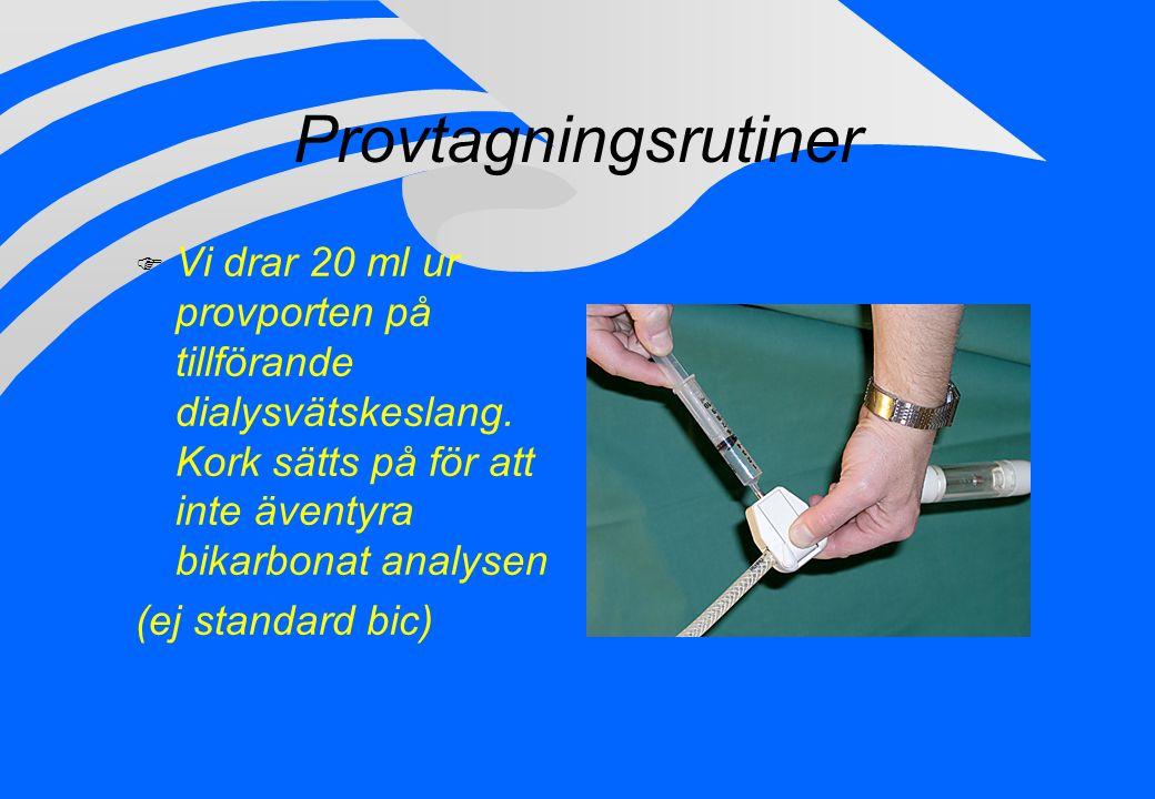 Provtagningsrutiner F Vi drar 20 ml ur provporten på tillförande dialysvätskeslang. Kork sätts på för att inte äventyra bikarbonat analysen (ej standa