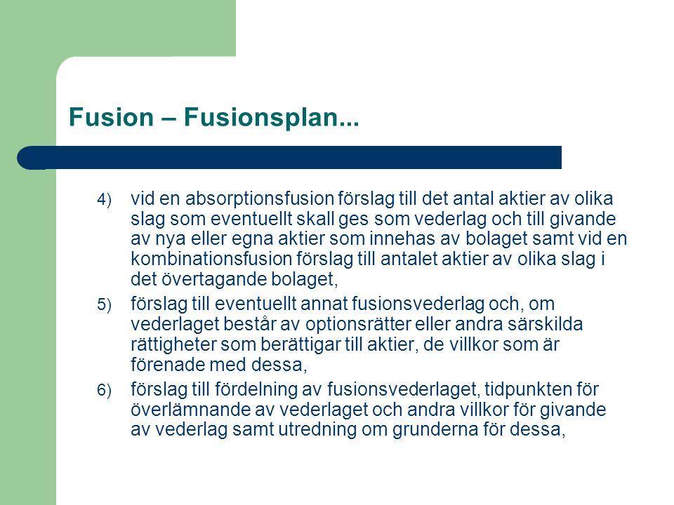 Fusion – Fusionsplan... 4) vid en absorptionsfusion förslag till det antal aktier av olika slag som eventuellt skall ges som vederlag och till givande