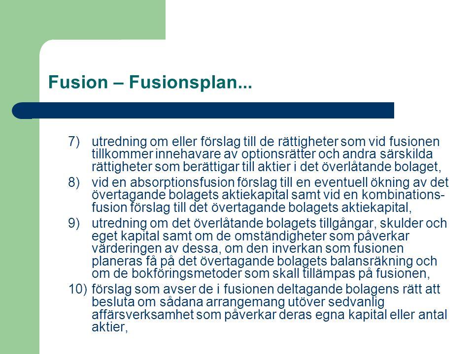 Fusion – Fusionsplan... 7)utredning om eller förslag till de rättigheter som vid fusionen tillkommer innehavare av optionsrätter och andra särskilda r