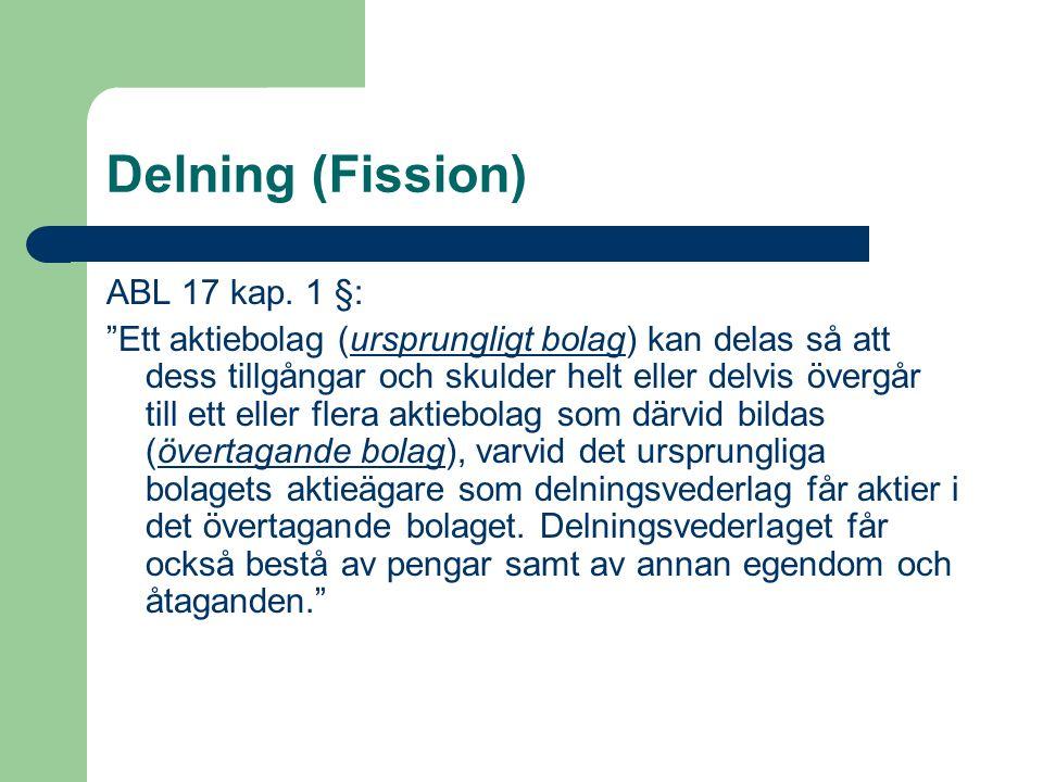 """Delning (Fission) ABL 17 kap. 1 §: """"Ett aktiebolag (ursprungligt bolag) kan delas så att dess tillgångar och skulder helt eller delvis övergår till et"""