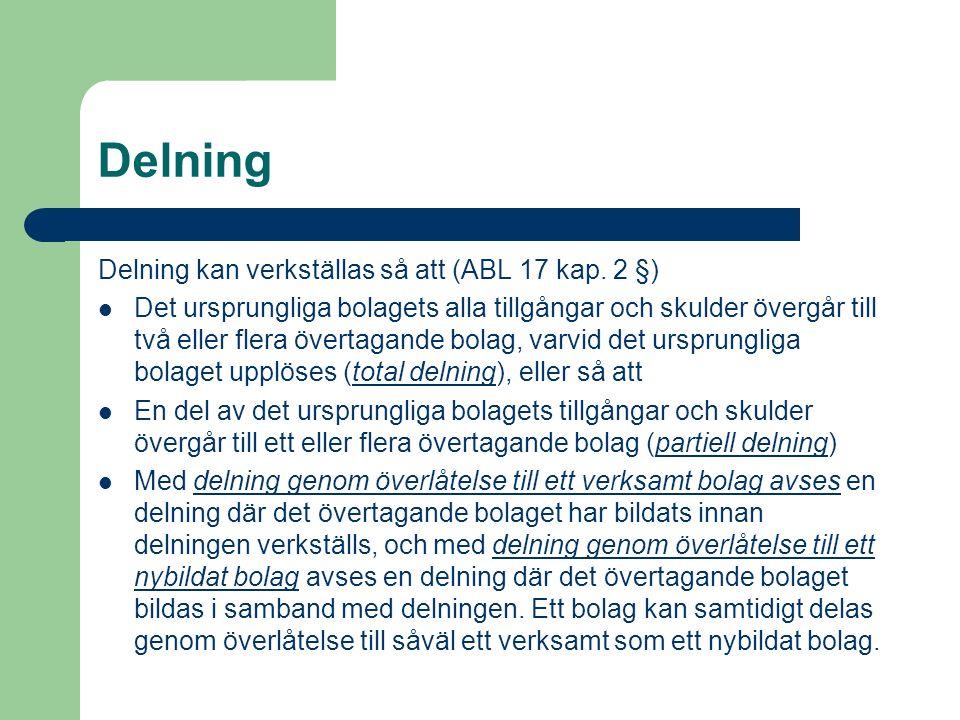 Delning Delning kan verkställas så att (ABL 17 kap. 2 §) Det ursprungliga bolagets alla tillgångar och skulder övergår till två eller flera övertagand