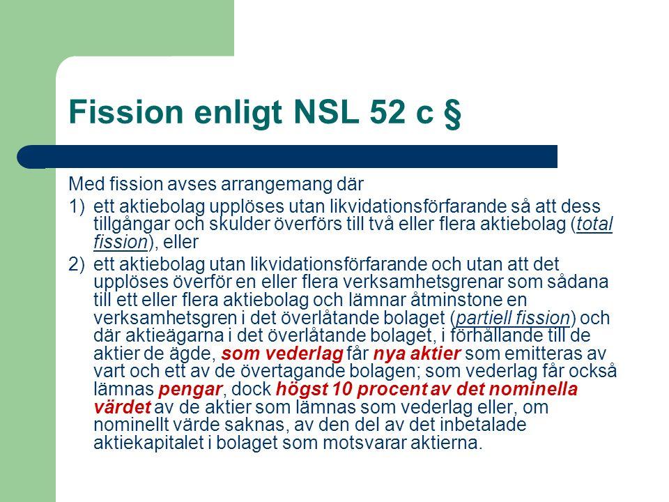Fission enligt NSL 52 c § Med fission avses arrangemang där 1)ett aktiebolag upplöses utan likvidationsförfarande så att dess tillgångar och skulder ö