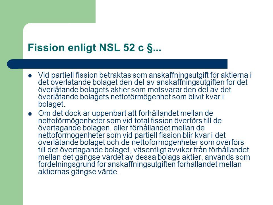 Fission enligt NSL 52 c §... Vid partiell fission betraktas som anskaffningsutgift för aktierna i det överlåtande bolaget den del av anskaffningsutgif