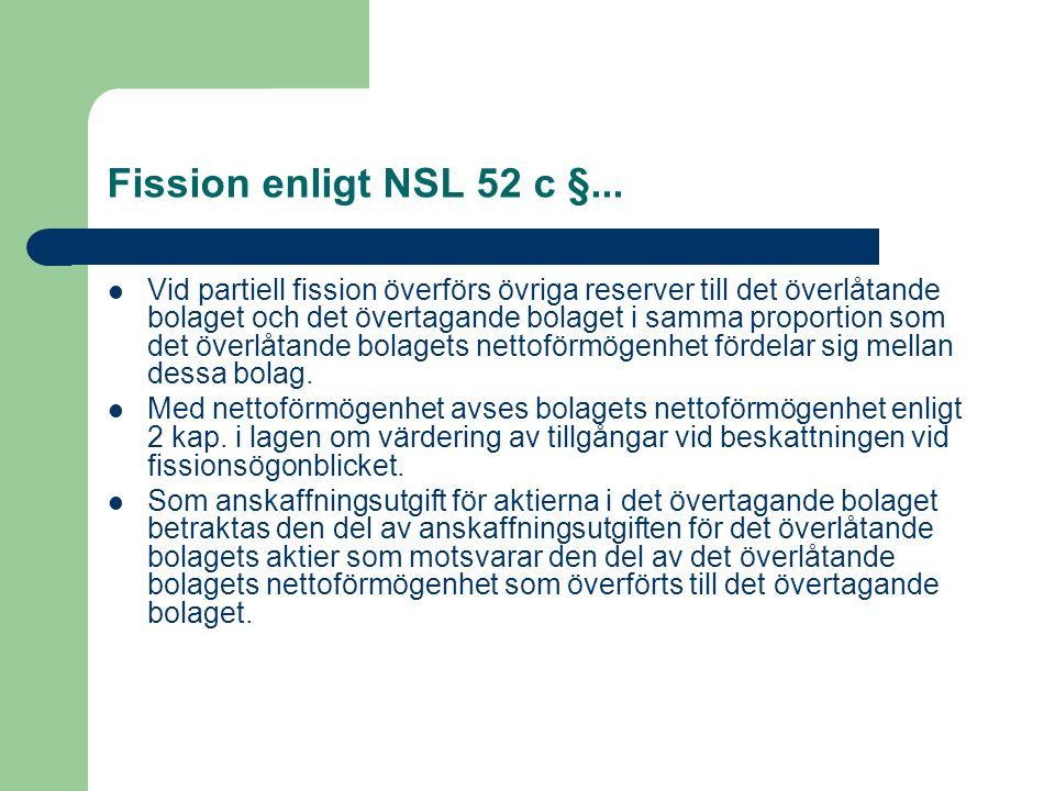 Fission enligt NSL 52 c §... Vid partiell fission överförs övriga reserver till det överlåtande bolaget och det övertagande bolaget i samma proportion