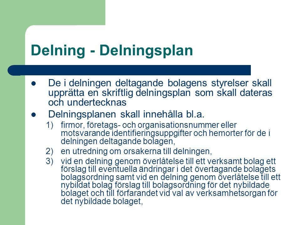 Delning - Delningsplan De i delningen deltagande bolagens styrelser skall upprätta en skriftlig delningsplan som skall dateras och undertecknas Delnin