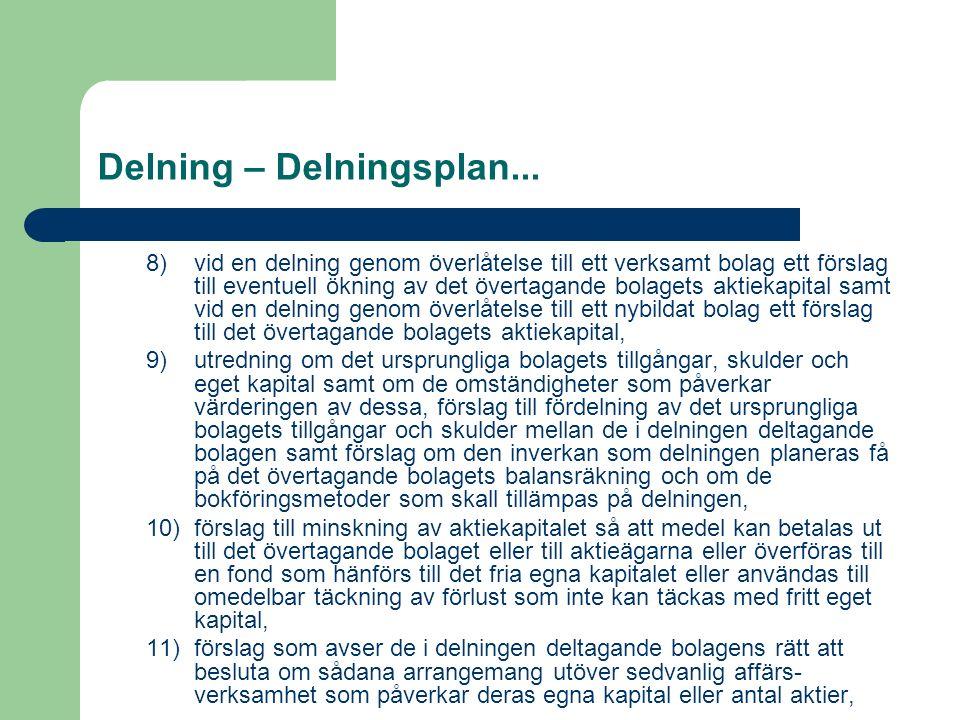 Delning – Delningsplan... 8)vid en delning genom överlåtelse till ett verksamt bolag ett förslag till eventuell ökning av det övertagande bolagets akt