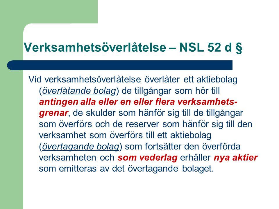 Verksamhetsöverlåtelse – NSL 52 d § Vid verksamhetsöverlåtelse överlåter ett aktiebolag (överlåtande bolag) de tillgångar som hör till antingen alla e