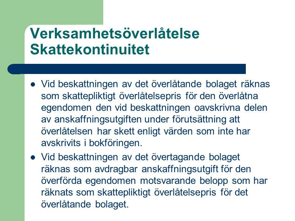 Verksamhetsöverlåtelse Skattekontinuitet Vid beskattningen av det överlåtande bolaget räknas som skattepliktigt överlåtelsepris för den överlåtna egen