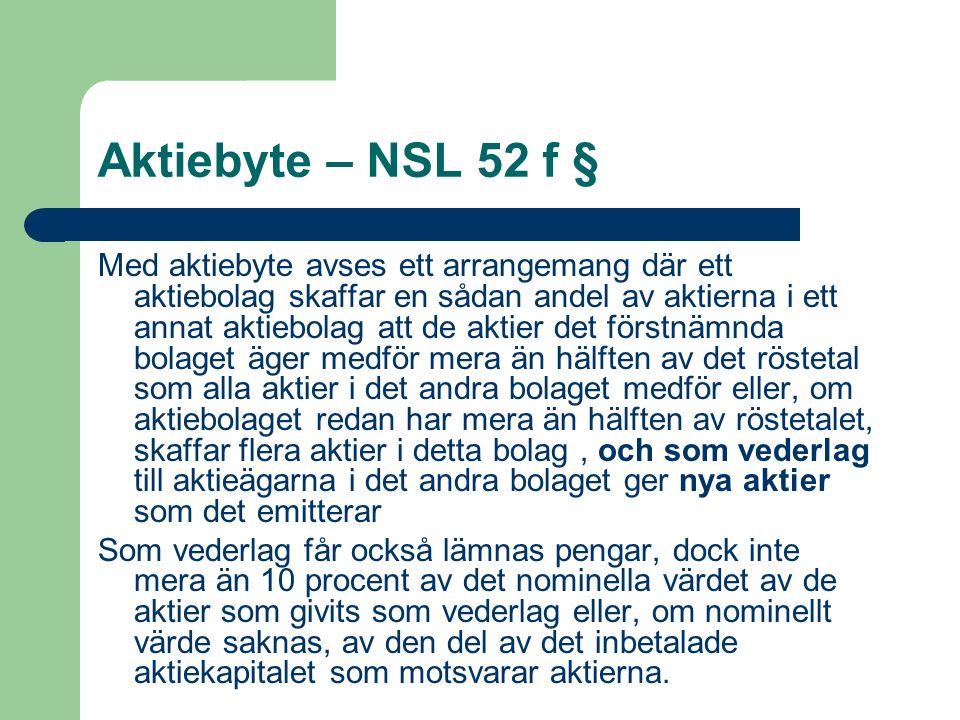 Aktiebyte – NSL 52 f § Med aktiebyte avses ett arrangemang där ett aktiebolag skaffar en sådan andel av aktierna i ett annat aktiebolag att de aktier