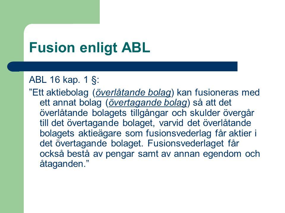 """Fusion enligt ABL ABL 16 kap. 1 §: """"Ett aktiebolag (överlåtande bolag) kan fusioneras med ett annat bolag (övertagande bolag) så att det överlåtande b"""