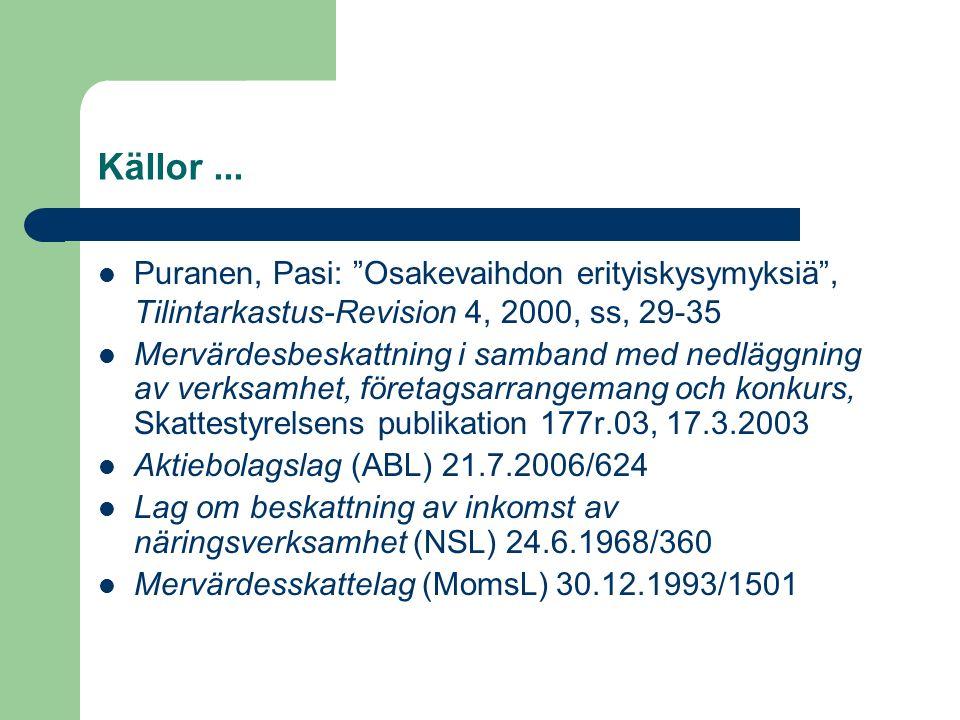 "Källor... Puranen, Pasi: ""Osakevaihdon erityiskysymyksiä"", Tilintarkastus-Revision 4, 2000, ss, 29-35 Mervärdesbeskattning i samband med nedläggning a"