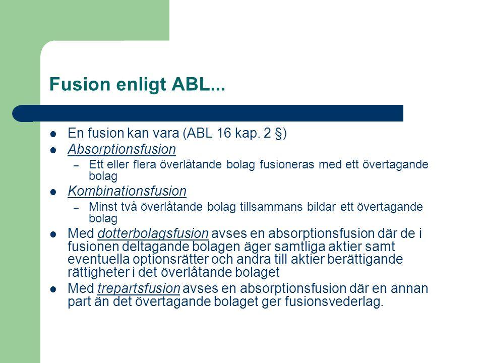 Fusion enligt ABL... En fusion kan vara (ABL 16 kap. 2 §) Absorptionsfusion – Ett eller flera överlåtande bolag fusioneras med ett övertagande bolag K