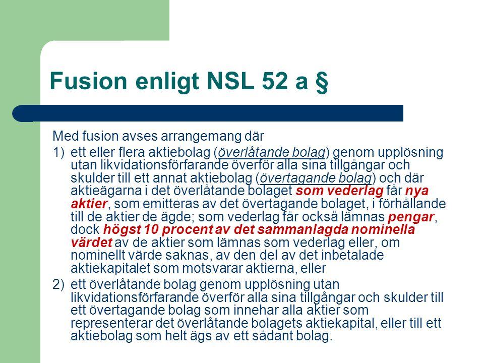 Fusion enligt NSL 52 a § Med fusion avses arrangemang där 1)ett eller flera aktiebolag (överlåtande bolag) genom upplösning utan likvidationsförfarand