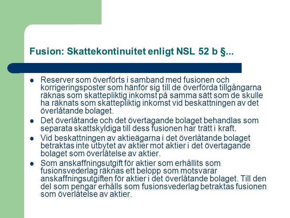 Fusion: Skattekontinuitet enligt NSL 52 b §... Reserver som överförts i samband med fusionen och korrigeringsposter som hänför sig till de överförda t