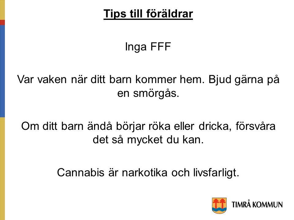 Tips till föräldrar Inga FFF Var vaken när ditt barn kommer hem.
