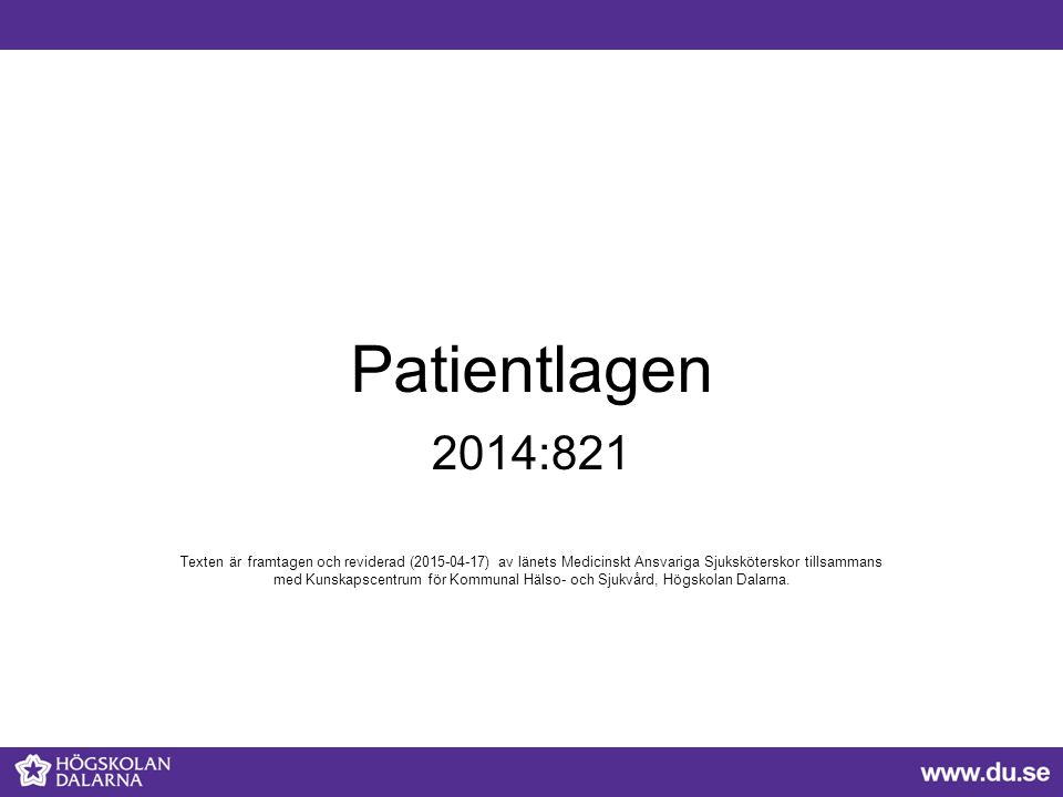 Patientlagen 2014:821 Texten är framtagen och reviderad (2015-04-17) av länets Medicinskt Ansvariga Sjuksköterskor tillsammans med Kunskapscentrum för