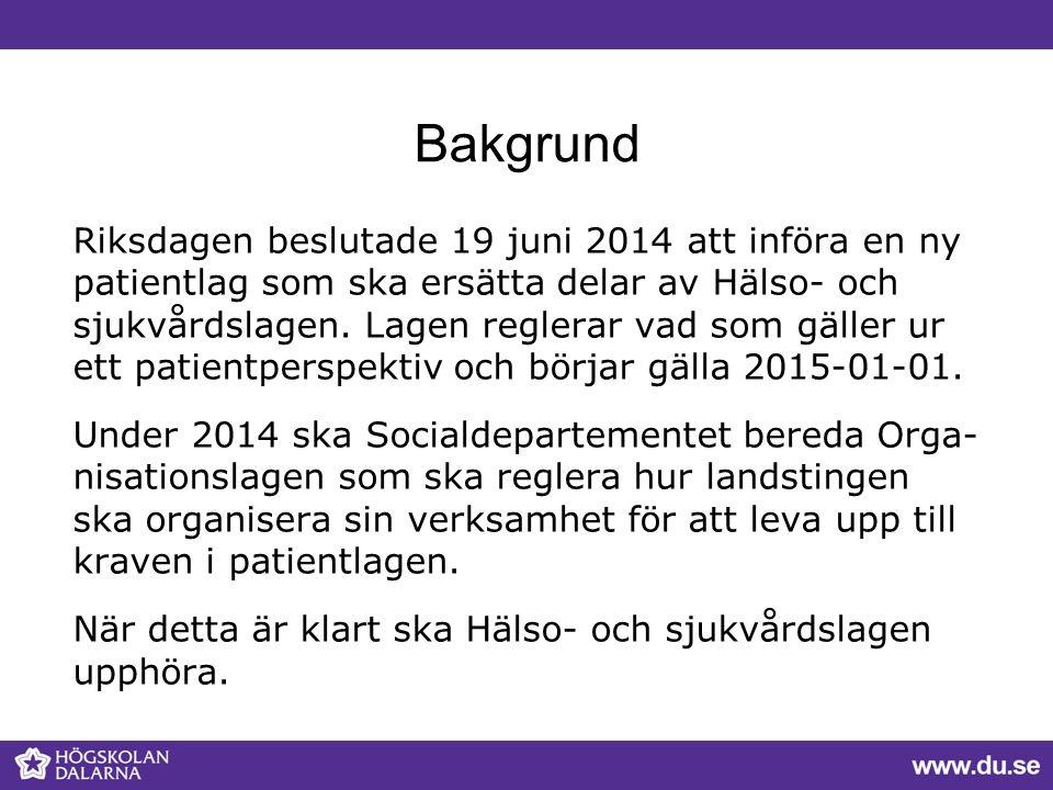 Bakgrund Riksdagen beslutade 19 juni 2014 att införa en ny patientlag som ska ersätta delar av Hälso- och sjukvårdslagen. Lagen reglerar vad som gälle