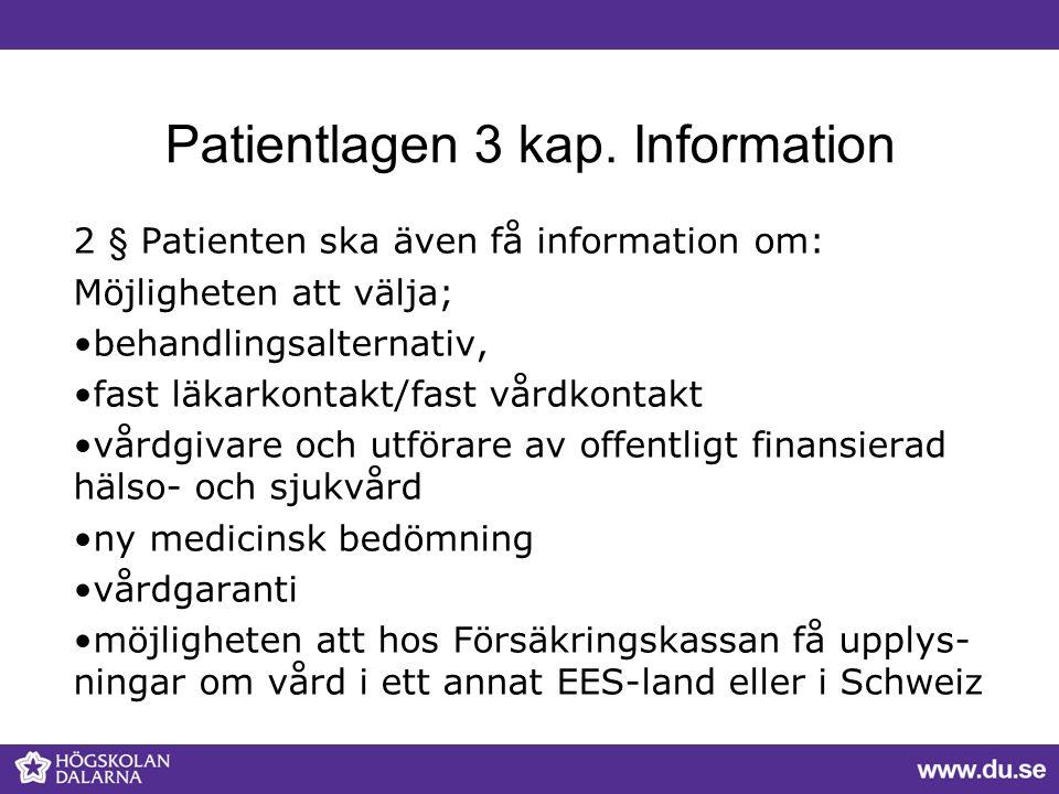 Patientlagen 3 kap. Information 2 § Patienten ska även få information om: Möjligheten att välja; behandlingsalternativ, fast läkarkontakt/fast vårdkon