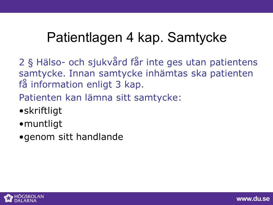 Patientlagen 4 kap. Samtycke 2 § Hälso- och sjukvård får inte ges utan patientens samtycke. Innan samtycke inhämtas ska patienten få information enlig