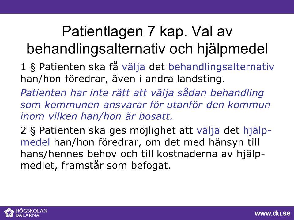 Patientlagen 7 kap. Val av behandlingsalternativ och hjälpmedel 1 § Patienten ska få välja det behandlingsalternativ han/hon föredrar, även i andra la
