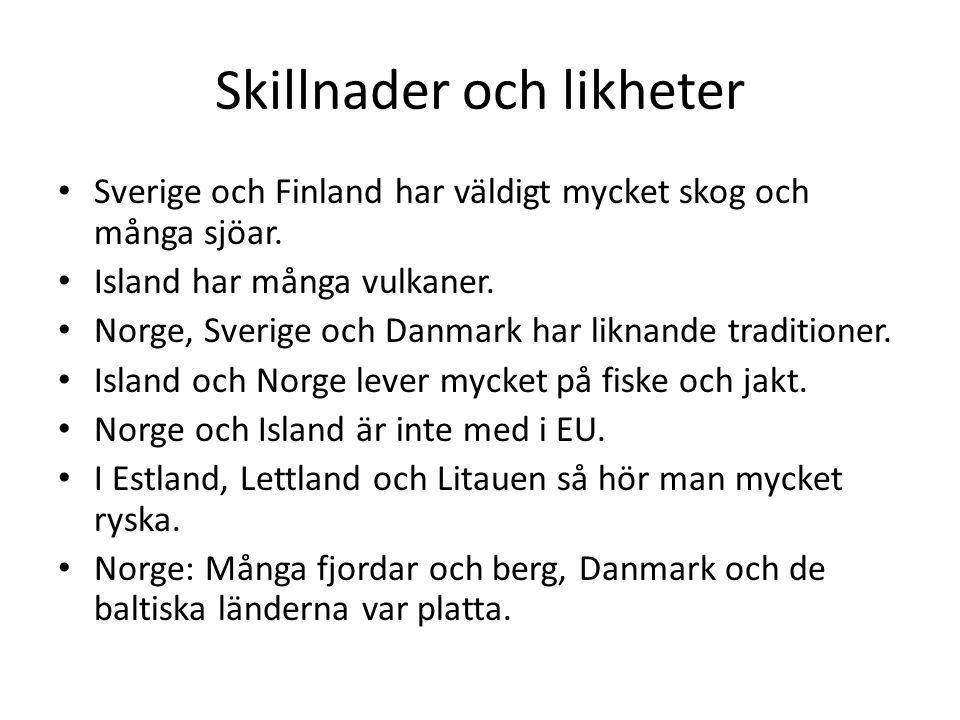 Skillnader och likheter Sverige och Finland har väldigt mycket skog och många sjöar. Island har många vulkaner. Norge, Sverige och Danmark har liknand