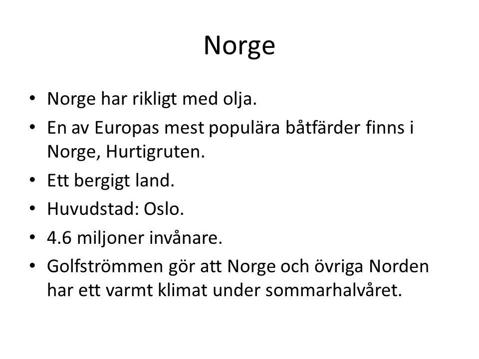 Norge Norge har rikligt med olja. En av Europas mest populära båtfärder finns i Norge, Hurtigruten. Ett bergigt land. Huvudstad: Oslo. 4.6 miljoner in