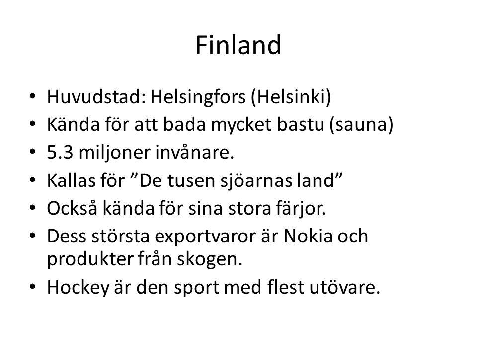 """Finland Huvudstad: Helsingfors (Helsinki) Kända för att bada mycket bastu (sauna) 5.3 miljoner invånare. Kallas för """"De tusen sjöarnas land"""" Också kän"""