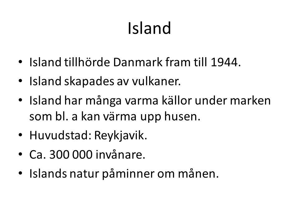 Island Island tillhörde Danmark fram till 1944. Island skapades av vulkaner. Island har många varma källor under marken som bl. a kan värma upp husen.