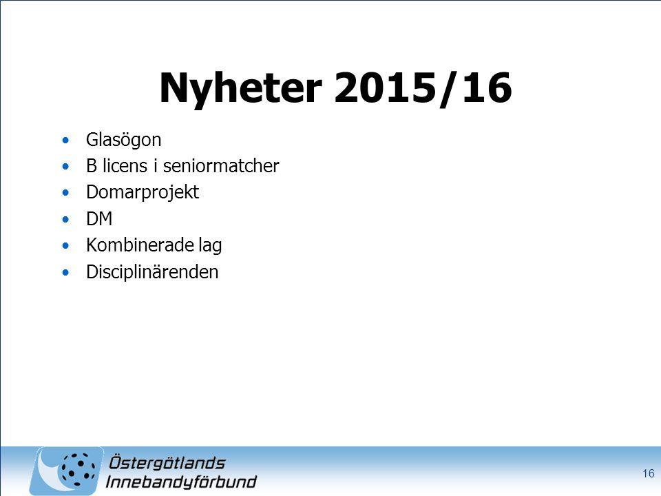 Nyheter 2015/16 Glasögon B licens i seniormatcher Domarprojekt DM Kombinerade lag Disciplinärenden 16
