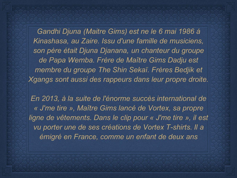 Gandhi Djuna (Maitre Gims) est ne le 6 mai 1986 á Kinashasa, au Zaire.