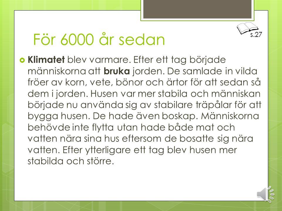 Efter isen för 11 500 år sedan  När inlandsisen hade smält vandrade människor till Sverige när de jagade mat. Naturlandskapet vad stenigt och öppet o
