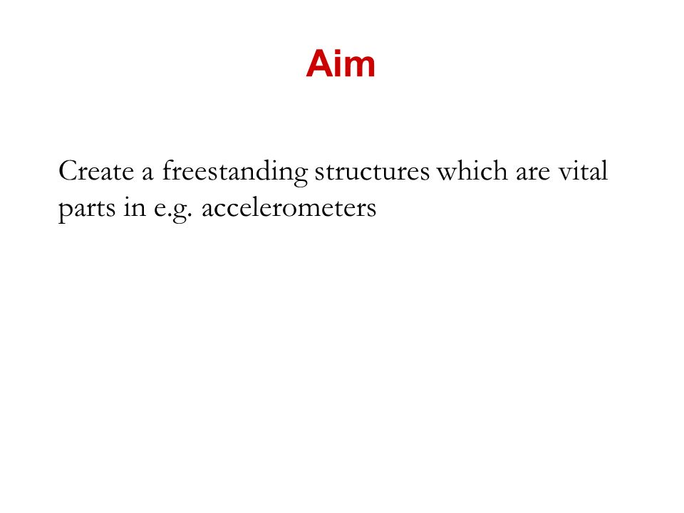 Creating Micro systems Freestanding structures
