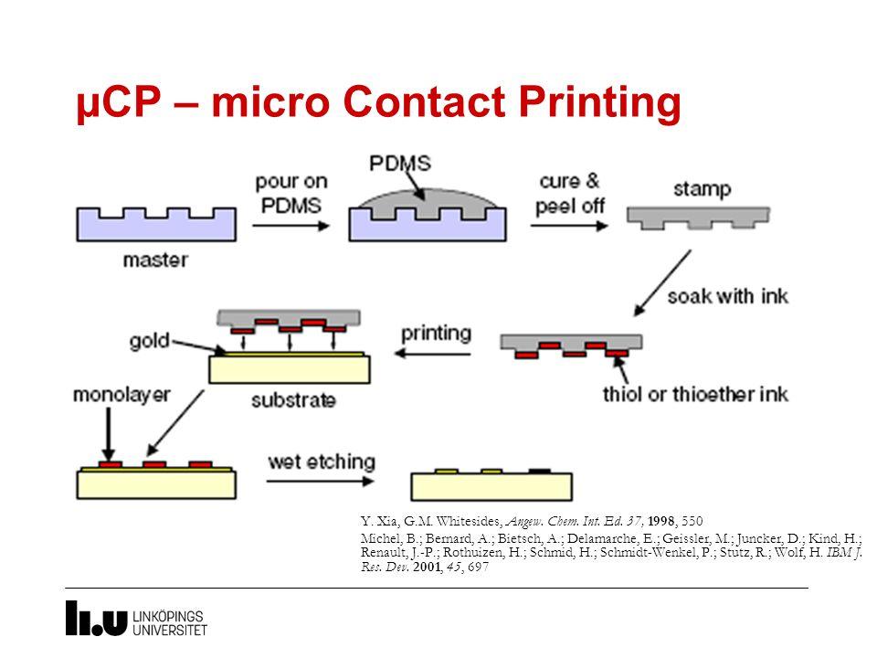 µCP – micro Contact Printing Y. Xia, G.M. Whitesides, Angew. Chem. Int. Ed. 37, 1998, 550 Michel, B.; Bernard, A.; Bietsch, A.; Delamarche, E.; Geissl